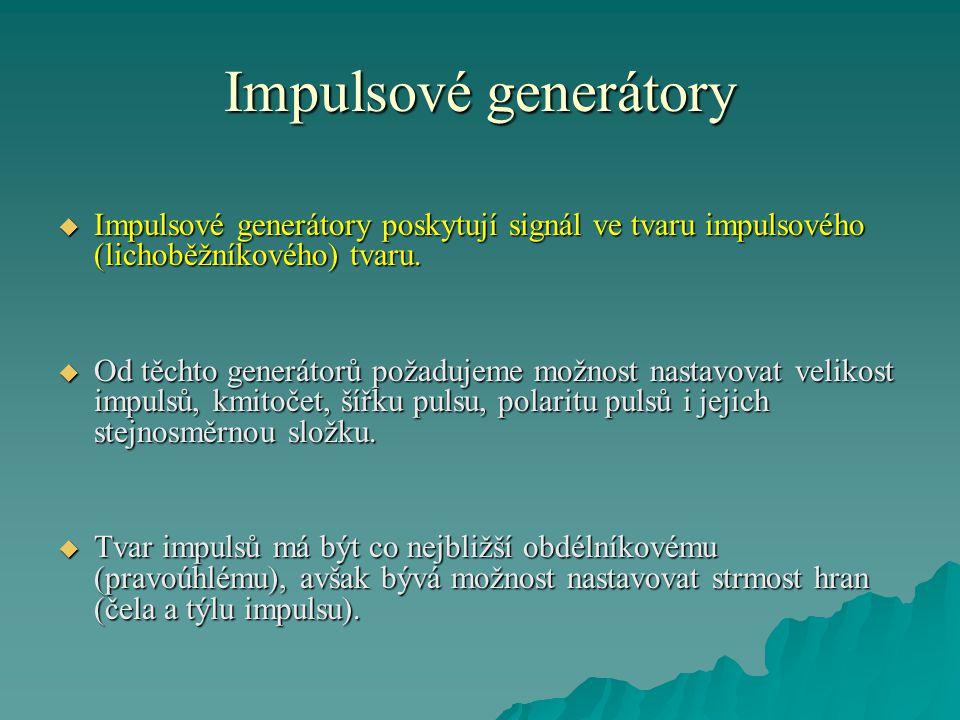 Impulsové generátory  Generátor může pracovat periodicky s nastavenou frekvencí, ale i jednorázově na základě vstupního impulsu nebo tlačítka.