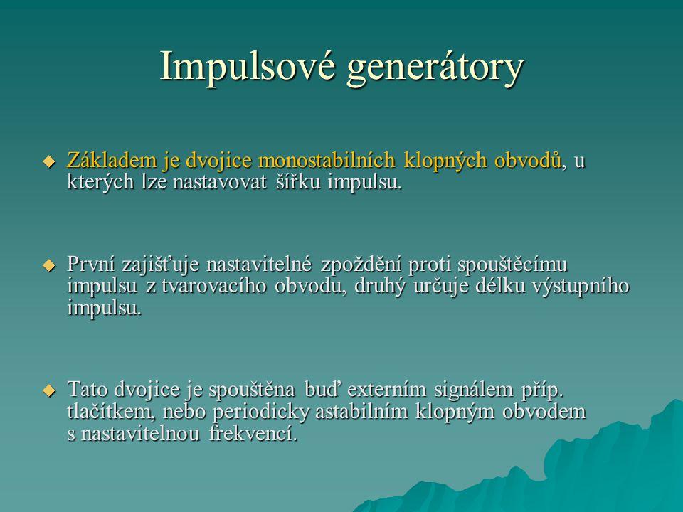 Impulsové generátory  Základem je dvojice monostabilních klopných obvodů, u kterých lze nastavovat šířku impulsu.