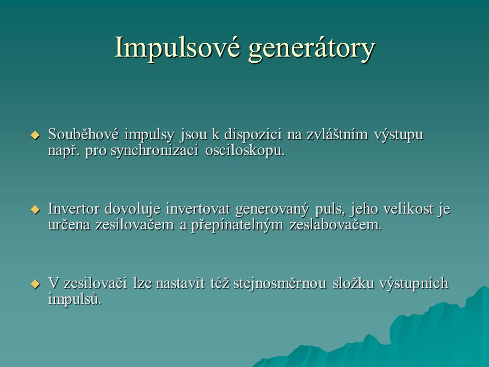 Impulsové generátory  Souběhové impulsy jsou k dispozici na zvláštním výstupu např.