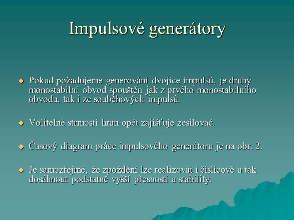 Impulsové generátory  Pokud požadujeme generování dvojice impulsů, je druhý monostabilní obvod spouštěn jak z prvého monostabilního obvodu, tak i ze souběhových impulsů.