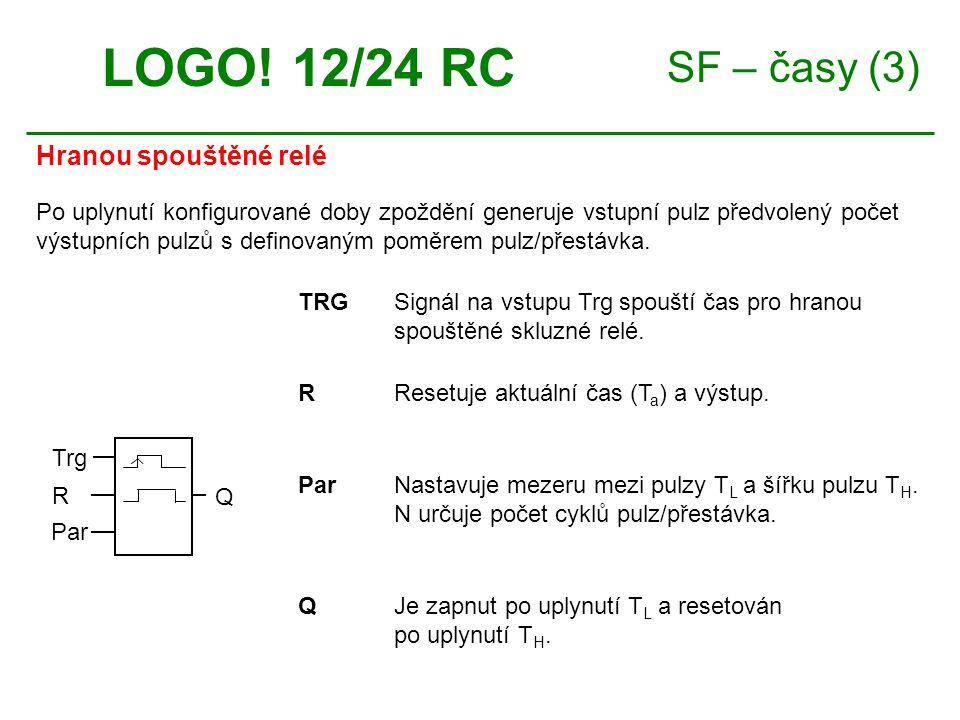 SF – časy (3) Hranou spouštěné relé LOGO! 12/24 RC TRGSignál na vstupu Trg spouští čas pro hranou spouštěné skluzné relé. ParNastavuje mezeru mezi pul