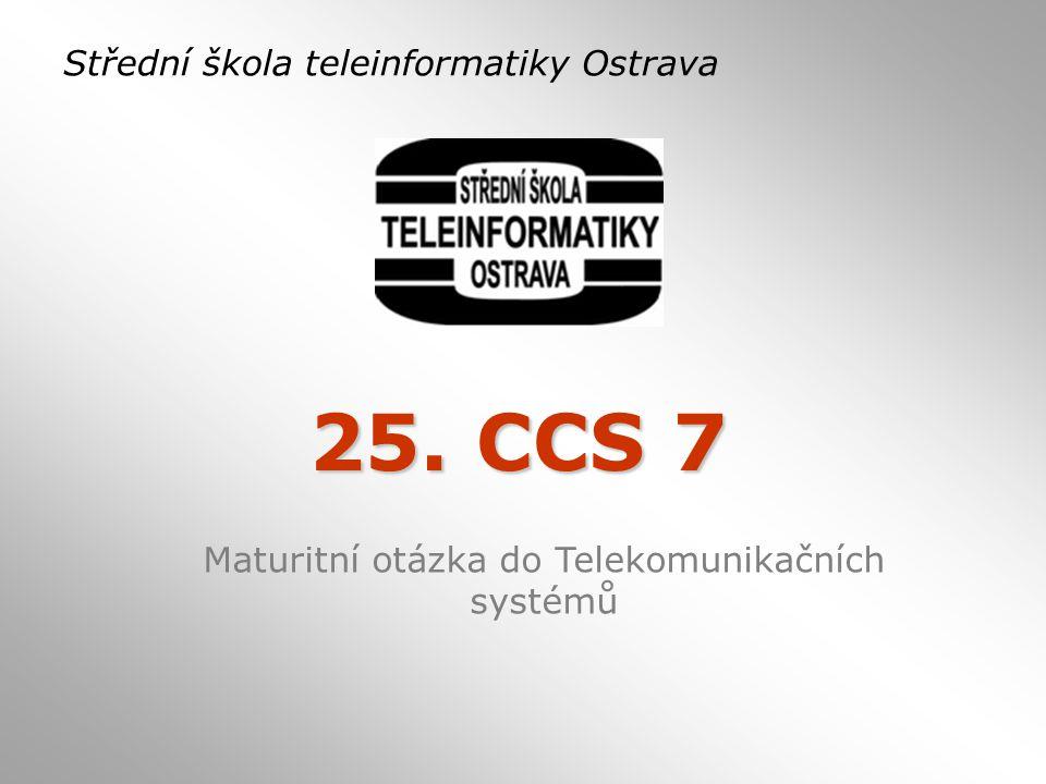 25. CCS 7 Střední škola teleinformatiky Ostrava Maturitní otázka do Telekomunikačních systémů