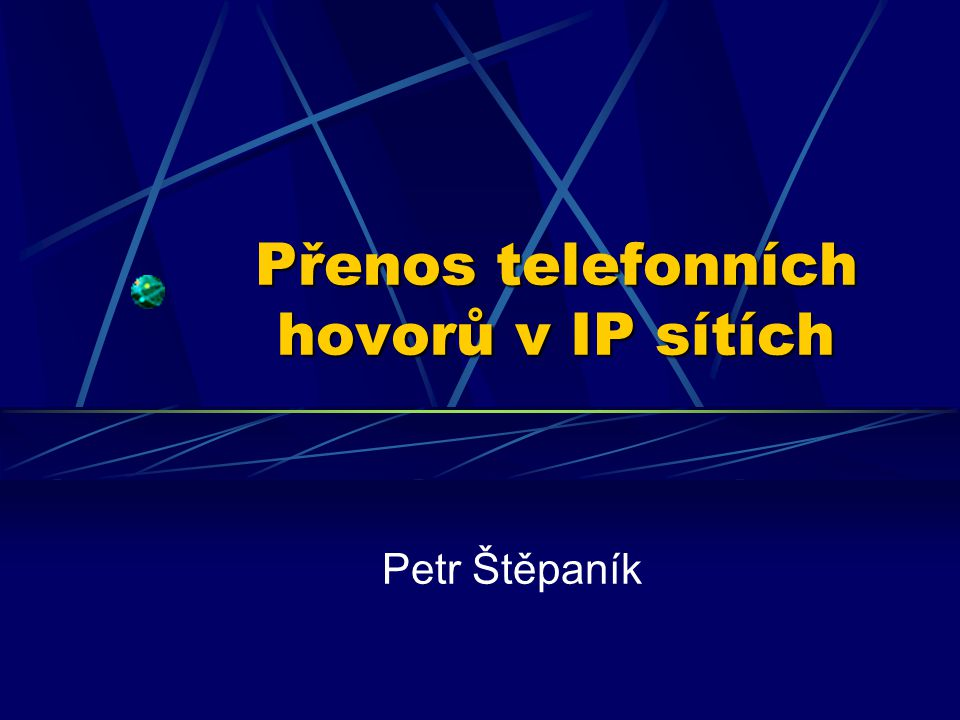 Přenos telefonních hovorů v IP sítích Petr Štěpaník