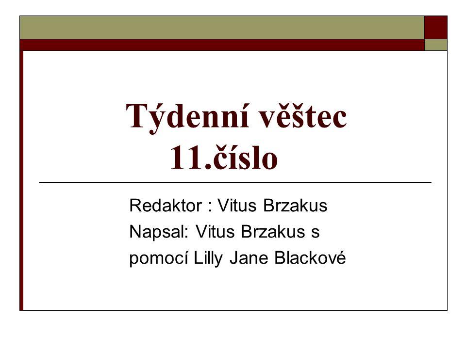 Týdenní věštec 11.číslo Redaktor : Vitus Brzakus Napsal: Vitus Brzakus s pomocí Lilly Jane Blackové
