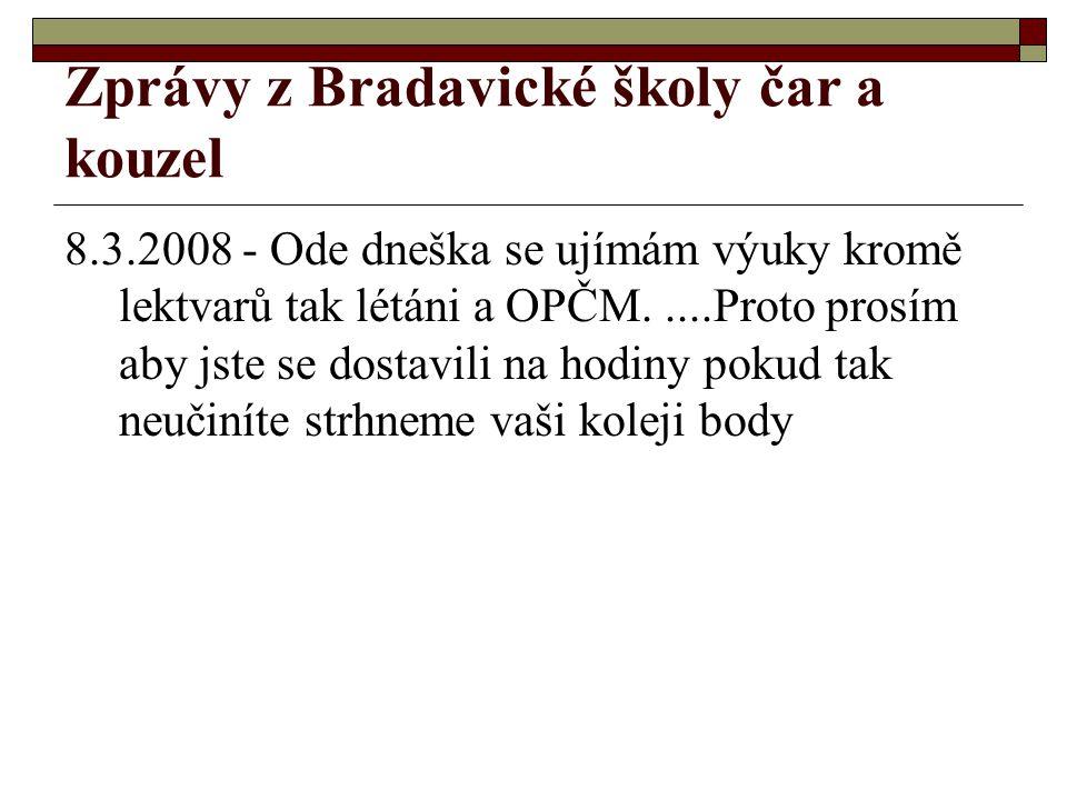 Zprávy z Bradavické školy čar a kouzel 8.3.2008 - Ode dneška se ujímám výuky kromě lektvarů tak létáni a OPČM.....Proto prosím aby jste se dostavili n