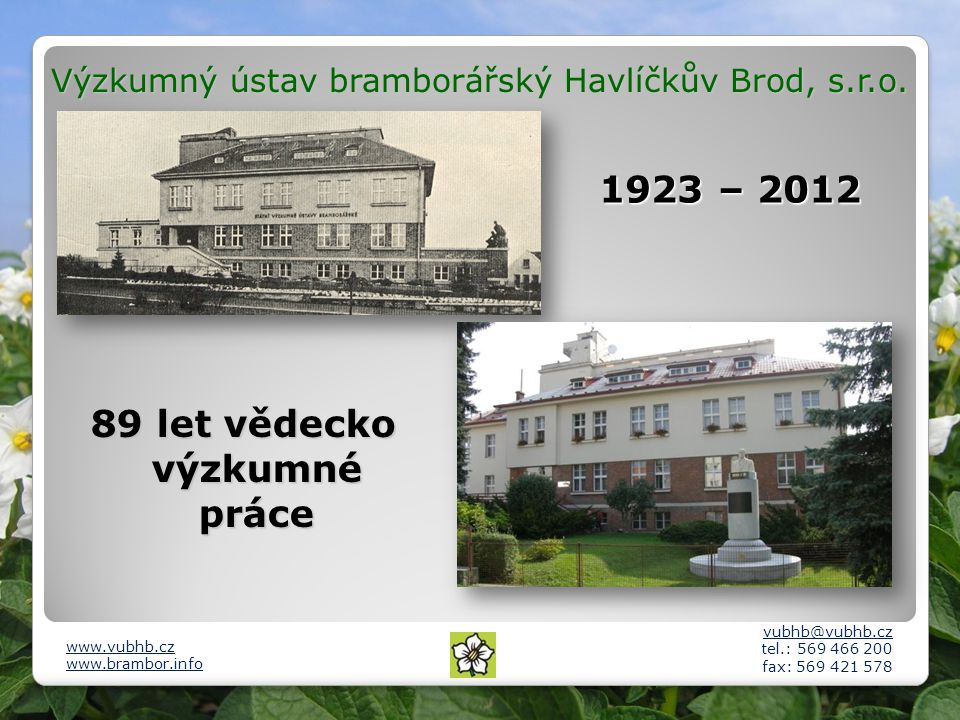 89 let vědecko výzkumné práce 1923 – 2012 vubhb@vubhb.cz tel.: 569 466 200 fax: 569 421 578 www.vubhb.cz www.brambor.info Výzkumný ústav bramborářský