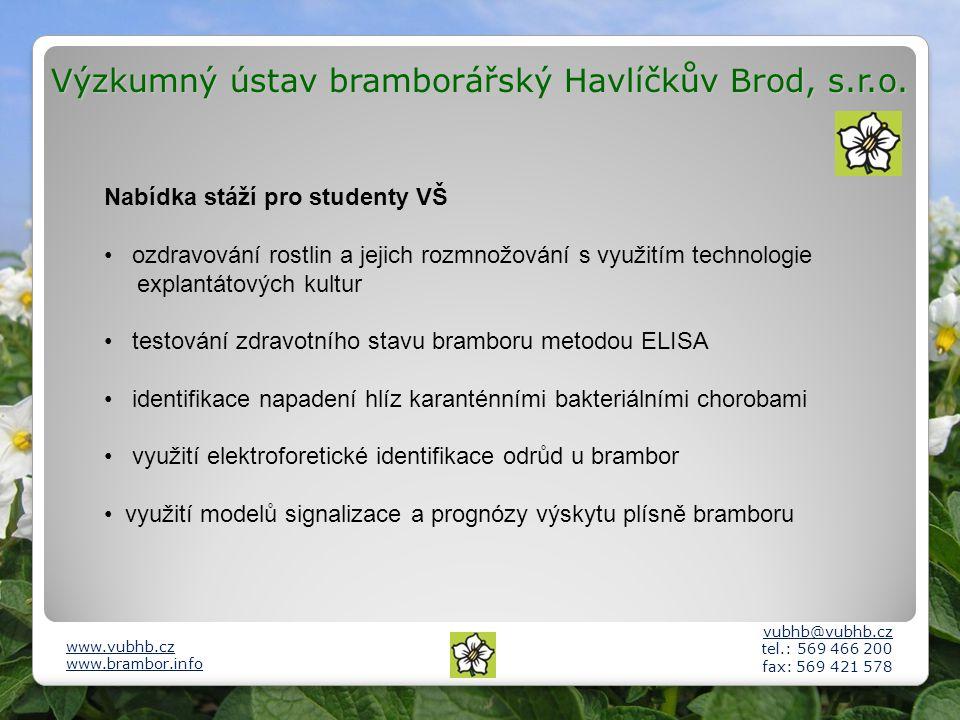 Výzkumný ústav bramborářský Havlíčkův Brod, s.r.o. vubhb@vubhb.cz tel.: 569 466 200 fax: 569 421 578 www.vubhb.cz www.brambor.info Nabídka stáží pro s
