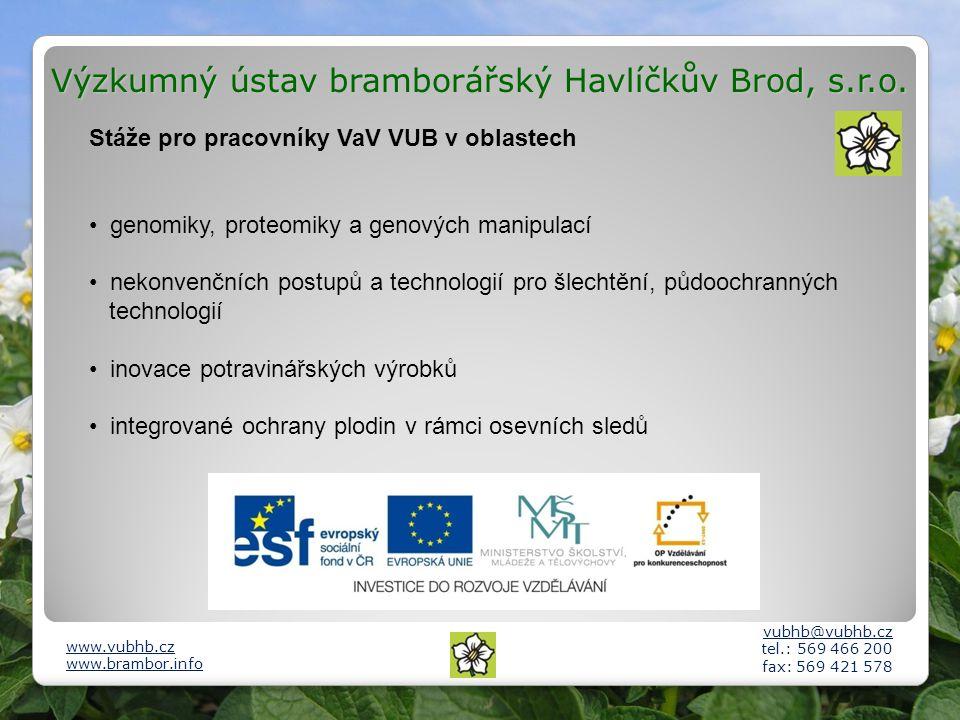 Výzkumný ústav bramborářský Havlíčkův Brod, s.r.o. vubhb@vubhb.cz tel.: 569 466 200 fax: 569 421 578 www.vubhb.cz www.brambor.info Stáže pro pracovník