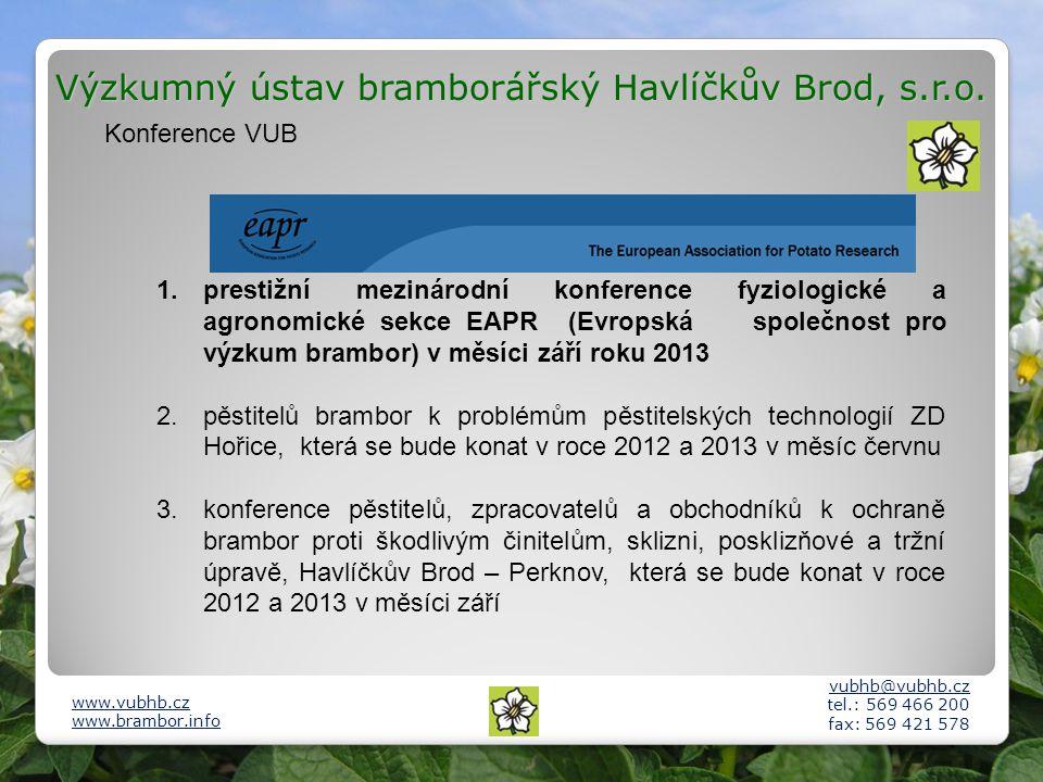 Výzkumný ústav bramborářský Havlíčkův Brod, s.r.o. vubhb@vubhb.cz tel.: 569 466 200 fax: 569 421 578 www.vubhb.cz www.brambor.info Konference VUB 1. p