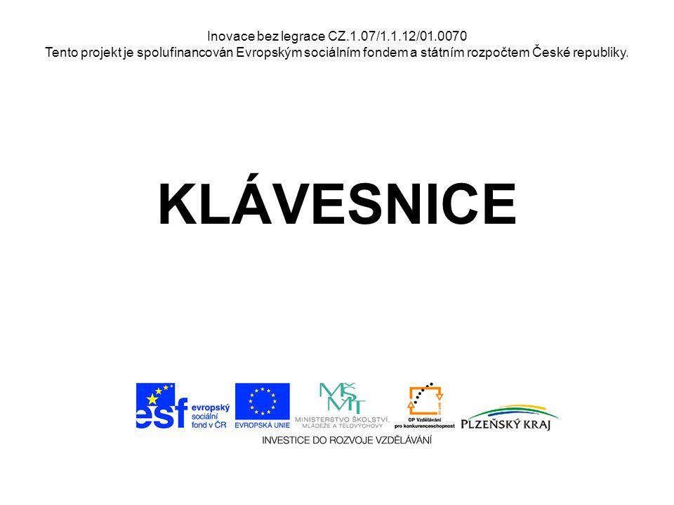 Inovace bez legrace CZ.1.07/1.1.12/01.0070 Tento projekt je spolufinancován Evropským sociálním fondem a státním rozpočtem České republiky. KLÁVESNICE