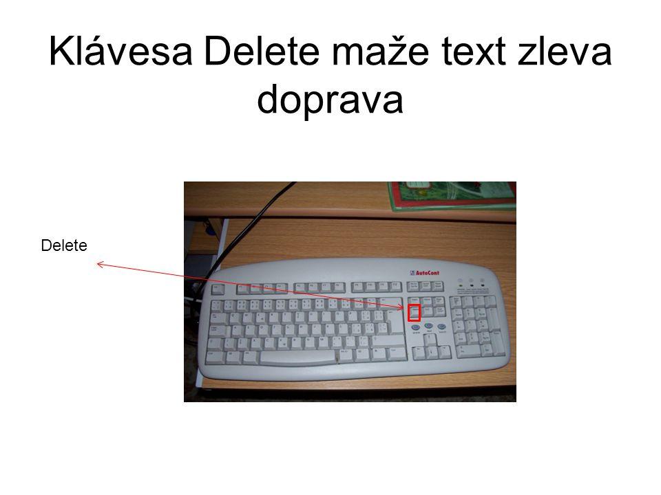 Klávesa Delete maže text zleva doprava Delete