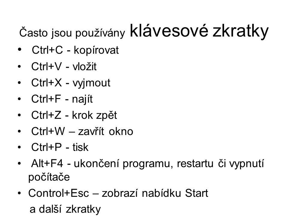 Často jsou používány klávesové zkratky Ctrl+C - kopírovat Ctrl+V - vložit Ctrl+X - vyjmout Ctrl+F - najít Ctrl+Z - krok zpět Ctrl+W – zavřít okno Ctrl
