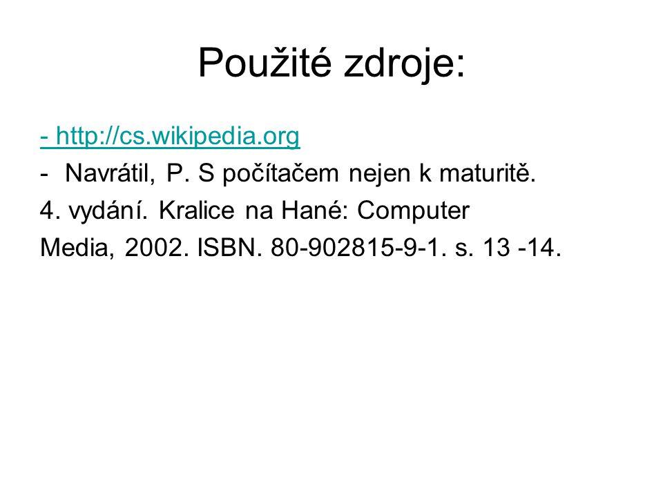 Použité zdroje: - http://cs.wikipedia.org -Navrátil, P. S počítačem nejen k maturitě. 4. vydání. Kralice na Hané: Computer Media, 2002. ISBN. 80-90281