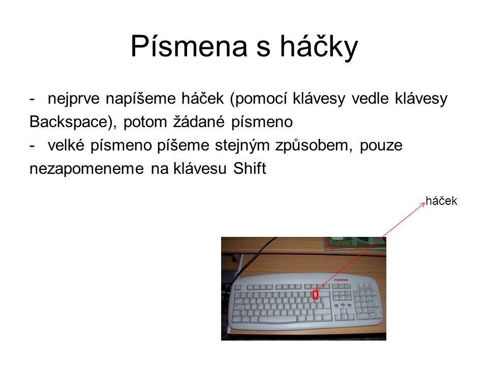 Písmena s háčky -nejprve napíšeme háček (pomocí klávesy vedle klávesy Backspace), potom žádané písmeno -velké písmeno píšeme stejným způsobem, pouze n
