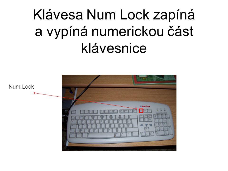 Klávesa Num Lock zapíná a vypíná numerickou část klávesnice Num Lock