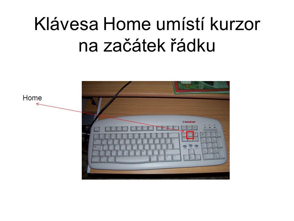 Klávesa Home umístí kurzor na začátek řádku Home