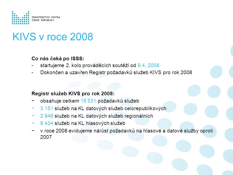 KIVS v roce 2008 Co nás čeká po ISSS: -startujeme 2. kolo prováděcích soutěží od 9.4. 2008 -Dokončen a uzavřen Registr požadavků služeb KIVS pro rok 2