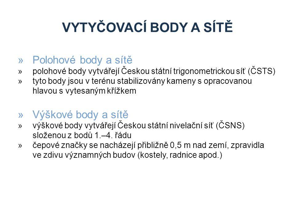 VYTYČOVACÍ BODY A SÍTĚ »Polohové body a sítě »polohové body vytvářejí Českou státní trigonometrickou síť (ČSTS) »tyto body jsou v terénu stabilizovány