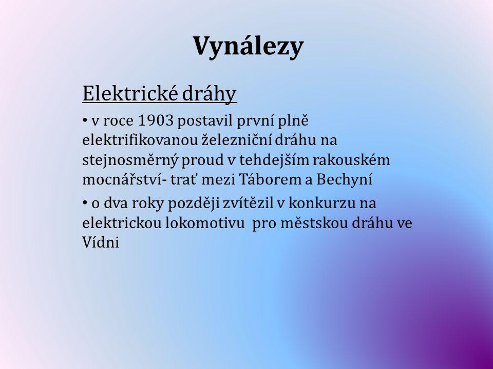 Vynálezy Elektrické dráhy v roce 1903 postavil první plně elektrifikovanou železniční dráhu na stejnosměrný proud v tehdejším rakouském mocnářství- tr