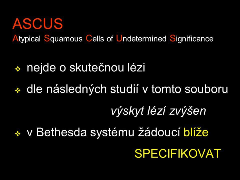 ASCUS A typical S quamous C ells of U ndetermined S ignificance v nejde o skutečnou lézi v dle následných studií v tomto souboru výskyt lézí zvýšen v