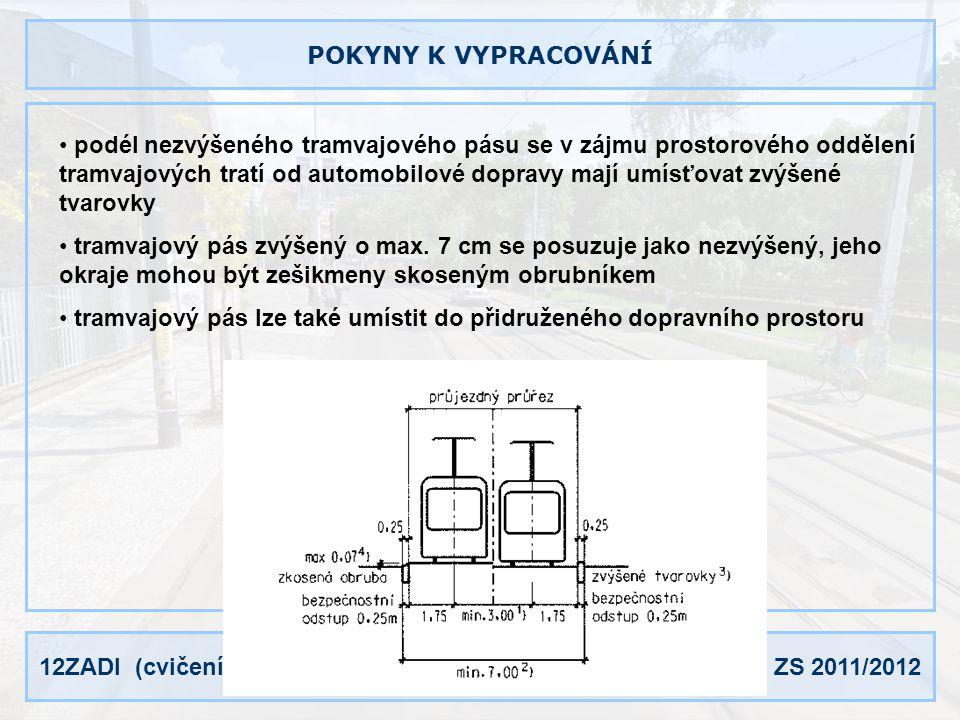 12ZADI (cvičení) Marián Svetlík ZS 2011/2012 POKYNY K VYPRACOVÁNÍ podél nezvýšeného tramvajového pásu se v zájmu prostorového oddělení tramvajových tratí od automobilové dopravy mají umísťovat zvýšené tvarovky tramvajový pás zvýšený o max.