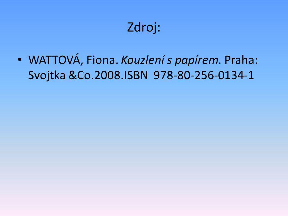 Zdroj: WATTOVÁ, Fiona. Kouzlení s papírem. Praha: Svojtka &Co.2008.ISBN 978-80-256-0134-1