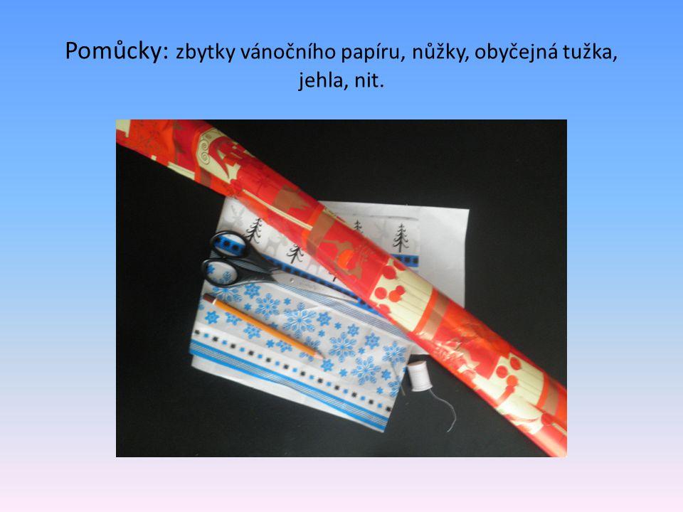 Pomůcky: zbytky vánočního papíru, nůžky, obyčejná tužka, jehla, nit.