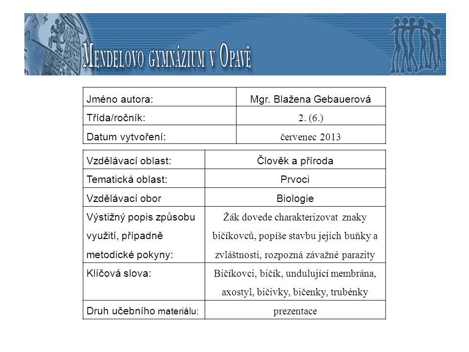 Jméno autora:Mgr. Blažena Gebauerová Třída/ročník: 2. (6.) Datum vytvoření: červenec 2013 Vzdělávací oblast:Člověk a příroda Tematická oblast: Prvoci