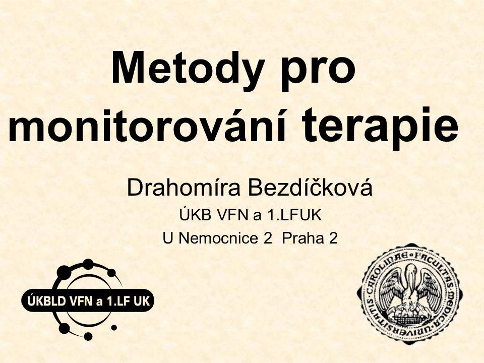 Metody pro monitorování terapie Drahomíra Bezdíčková ÚKB VFN a 1.LFUK U Nemocnice 2 Praha 2