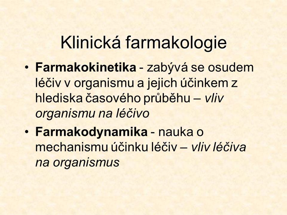 Klinická farmakologie Farmakokinetika - zabývá se osudem léčiv v organismu a jejich účinkem z hlediska časového průběhu – vliv organismu na léčivo Far
