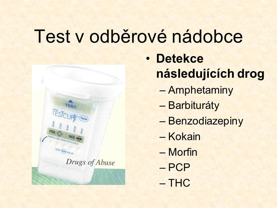Test v odběrové nádobce Detekce následujících drog –Amphetaminy –Barbituráty –Benzodiazepiny –Kokain –Morfin –PCP –THC