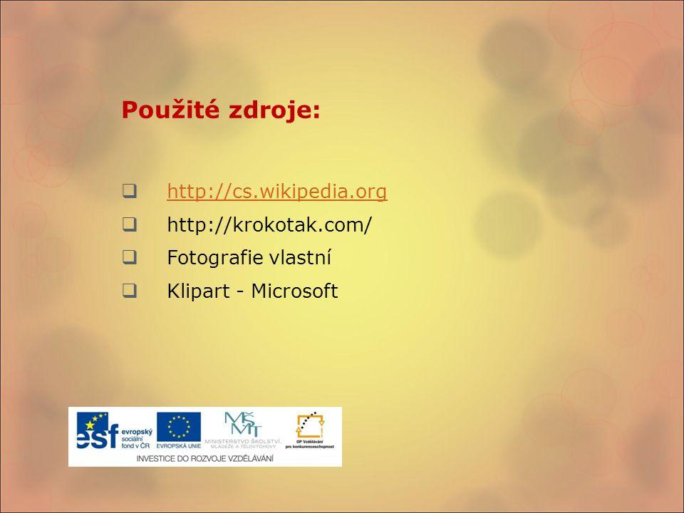Použité zdroje:  http://cs.wikipedia.org http://cs.wikipedia.org  http://krokotak.com/  Fotografie vlastní  Klipart - Microsoft