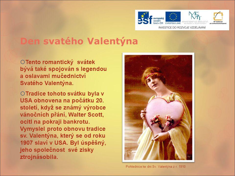 Den svatého Valentýna Pohlednice ke dni Sv. Valentýna z r. 1910  Tento romantický svátek bývá také spojován s legendou a oslavami mučednictví Svatého