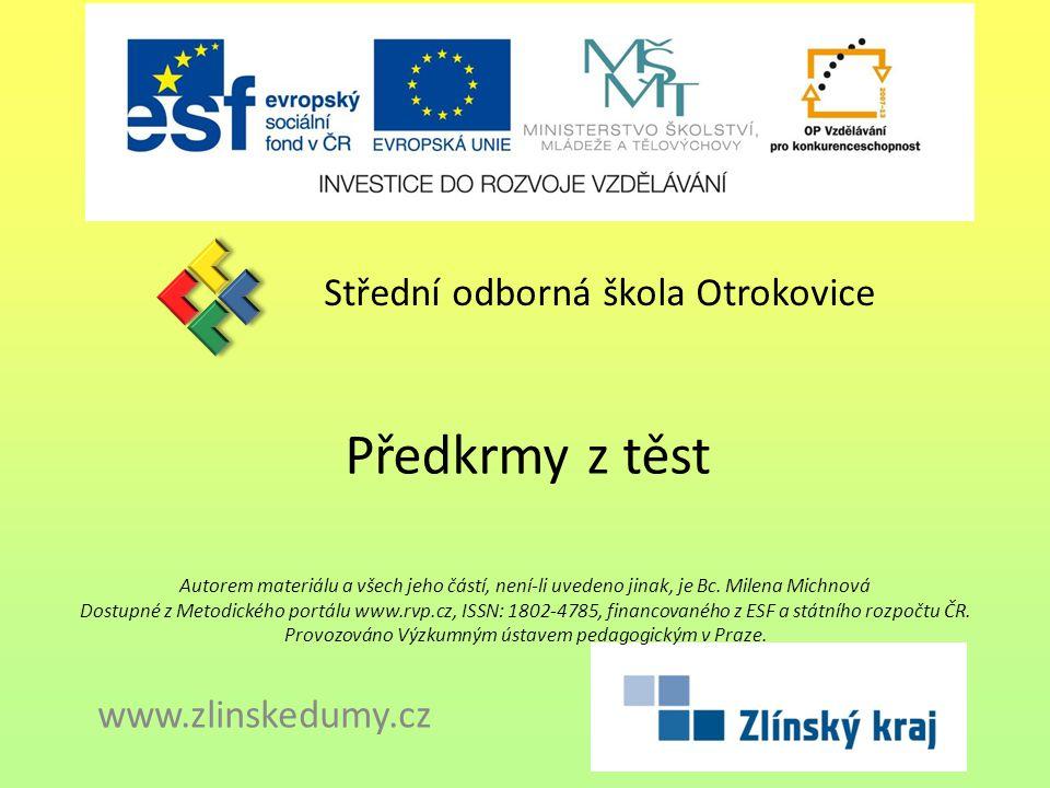 Předkrmy z těst Střední odborná škola Otrokovice www.zlinskedumy.cz Autorem materiálu a všech jeho částí, není-li uvedeno jinak, je Bc. Milena Michnov