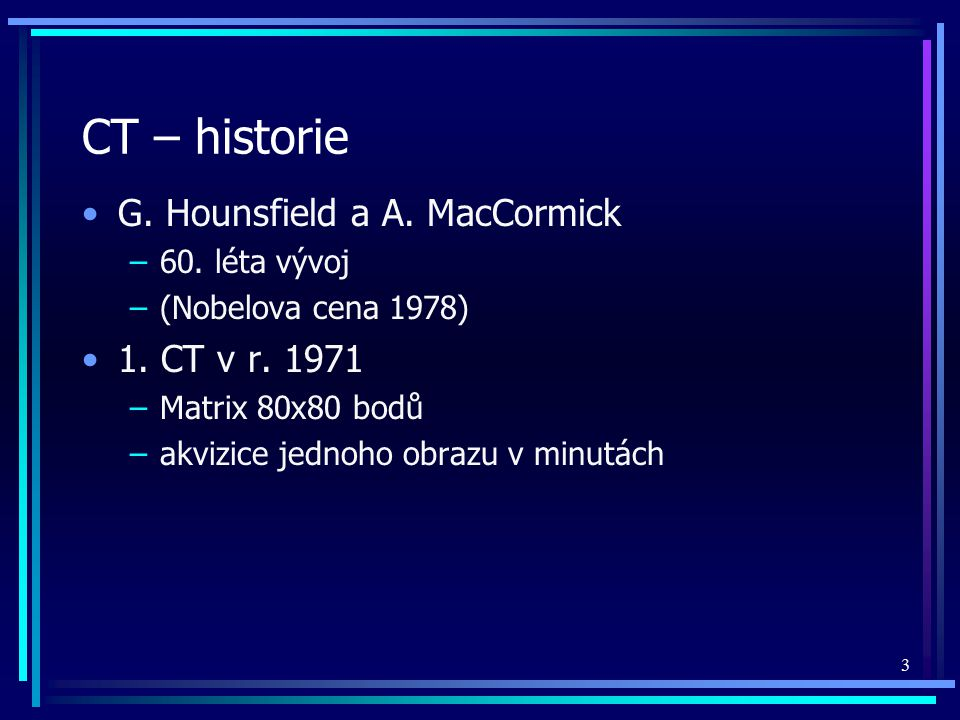 3 CT – historie G.Hounsfield a A. MacCormick –60.