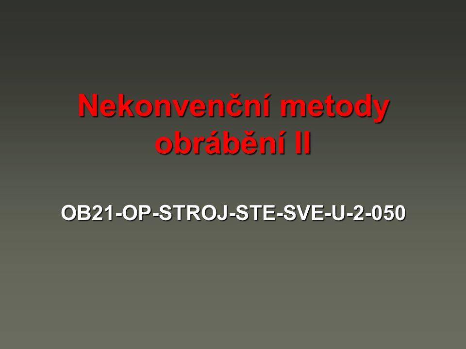 Nekonvenční metody obrábění II OB21-OP-STROJ-STE-SVE-U-2-050