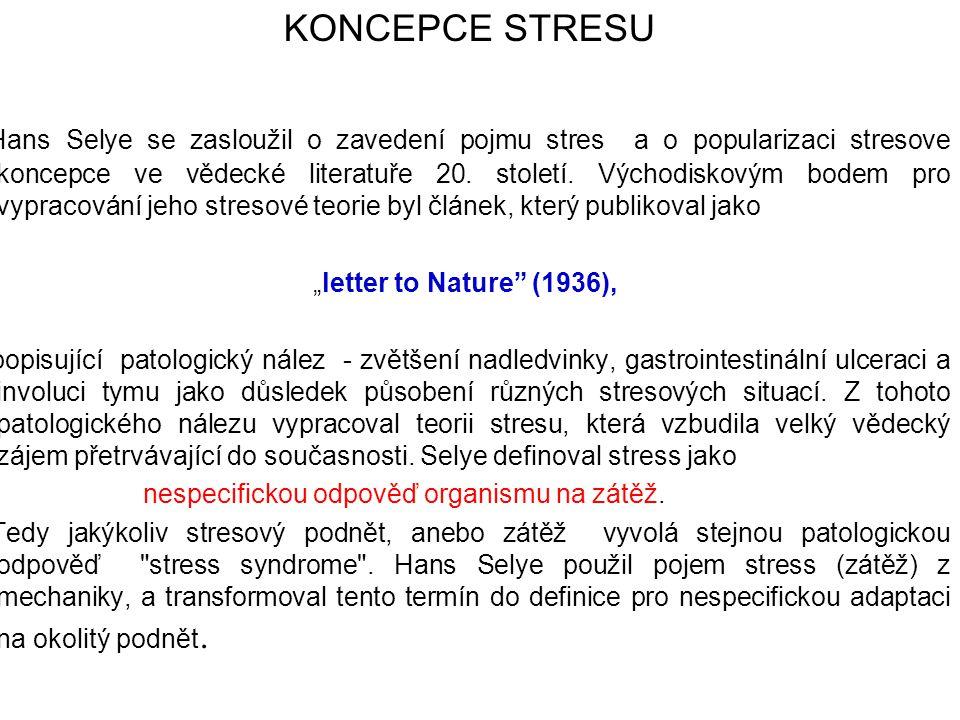 KONCEPCE STRESU Hans Selye se zasloužil o zavedení pojmu stres a o popularizaci stresove koncepce ve vědecké literatuře 20. století. Východiskovým bod