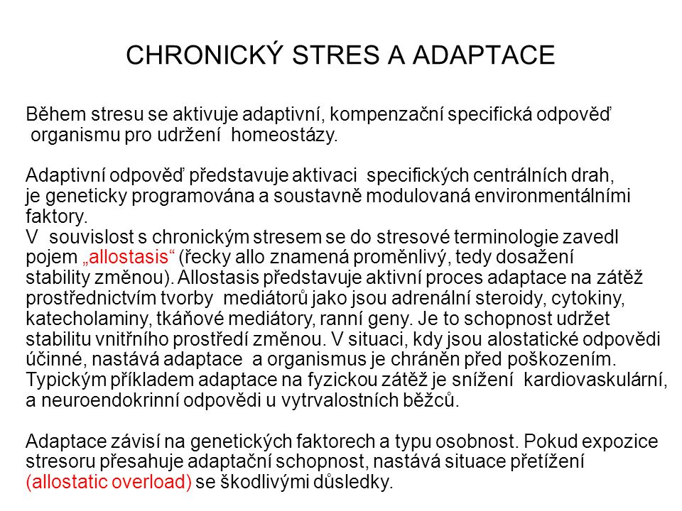 CHRONICKÝ STRES A ADAPTACE Během stresu se aktivuje adaptivní, kompenzační specifická odpověď organismu pro udržení homeostázy. Adaptivní odpověď před