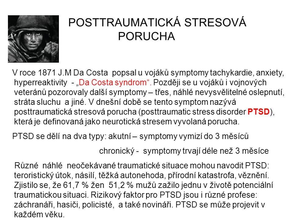 "POSTTRAUMATICKÁ STRESOVÁ PORUCHA V roce 1871 J.M Da Costa popsal u vojáků symptomy tachykardie, anxiety, hyperreaktivity - ""Da Costa syndrom"". Později"