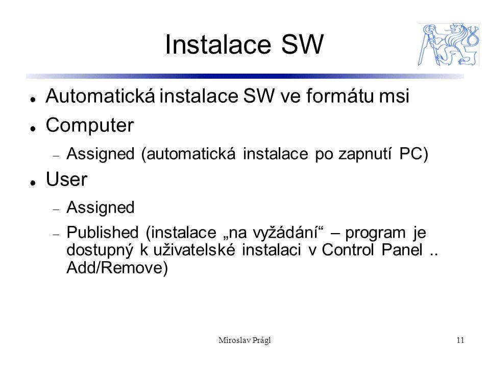 """Miroslav Prágl11 Instalace SW Automatická instalace SW ve formátu msi Computer  Assigned (automatická instalace po zapnutí PC) User  Assigned  Published (instalace """"na vyžádání – program je dostupný k uživatelské instalaci v Control Panel.."""