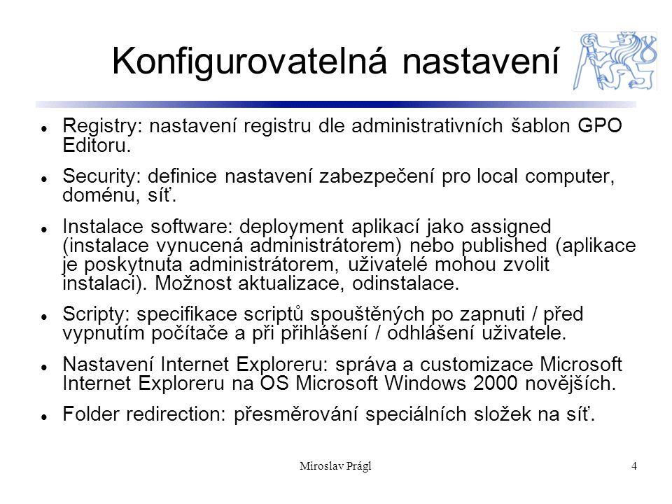 Miroslav Prágl4 Konfigurovatelná nastavení Registry: nastavení registru dle administrativních šablon GPO Editoru.