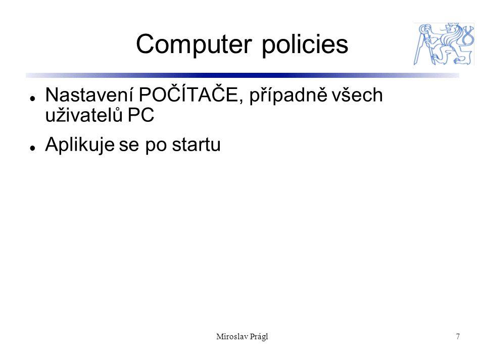 Miroslav Prágl7 Computer policies Nastavení POČÍTAČE, případně všech uživatelů PC Aplikuje se po startu