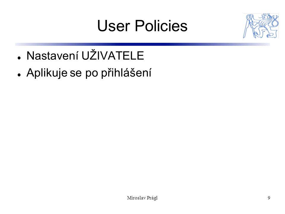 Miroslav Prágl9 User Policies Nastavení UŽIVATELE Aplikuje se po přihlášení
