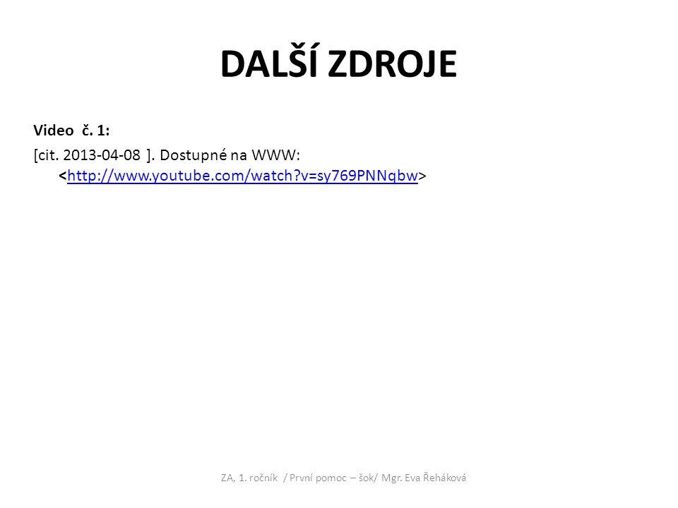 DALŠÍ ZDROJE Video č. 1: [cit. 2013-04-08 ]. Dostupné na WWW: http://www.youtube.com/watch?v=sy769PNNqbw ZA, 1. ročník / První pomoc – šok/ Mgr. Eva Ř