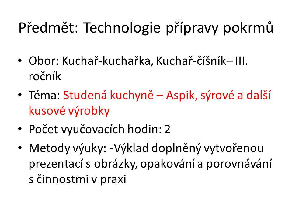 Předmět: Technologie přípravy pokrmů Obor: Kuchař-kuchařka, Kuchař-číšník– III. ročník Téma: Studená kuchyně – Aspik, sýrové a další kusové výrobky Po