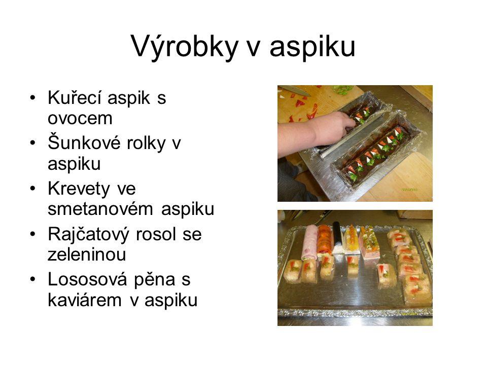 Výrobky v aspiku Kuřecí aspik s ovocem Šunkové rolky v aspiku Krevety ve smetanovém aspiku Rajčatový rosol se zeleninou Lososová pěna s kaviárem v asp
