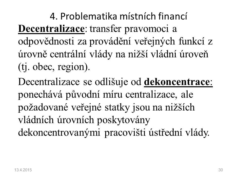 Decentralizace: transfer pravomoci a odpovědnosti za provádění veřejných funkcí z úrovně centrální vlády na nižší vládní úroveň (tj.