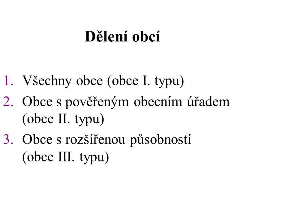 Dělení obcí 1.Všechny obce (obce I.typu) 2.Obce s pověřeným obecním úřadem (obce II.