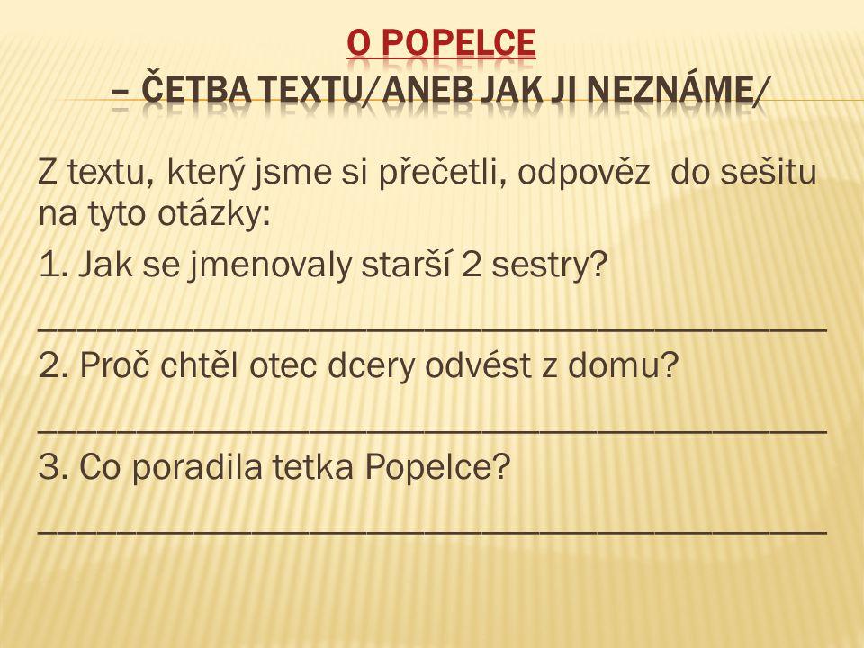 Z textu, který jsme si přečetli, odpověz do sešitu na tyto otázky: 1. Jak se jmenovaly starší 2 sestry? _________________________________________ 2. P