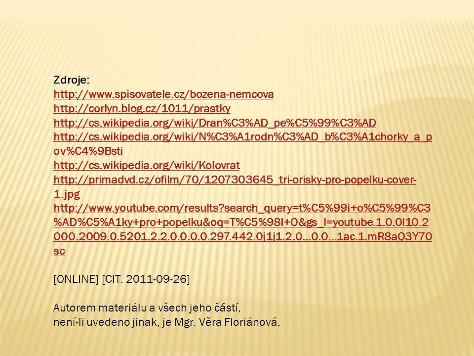 Zdroje: http://www.spisovatele.cz/bozena-nemcova http://corlyn.blog.cz/1011/prastky http://cs.wikipedia.org/wiki/Dran%C3%AD_pe%C5%99%C3%AD http://cs.w